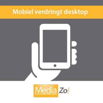 Mobiel verdringt desktop snel